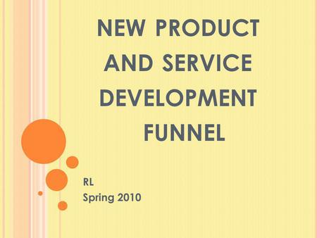 NEW PRODUCT AND SERVICE DEVELOPMENT FUNNEL RL Spring 2010.