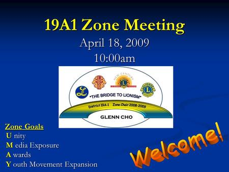 19A1 Zone Meeting April 18, 2009 10:00am U nity M edia Exposure A wards Y outh Movement Expansion Zone Goals.