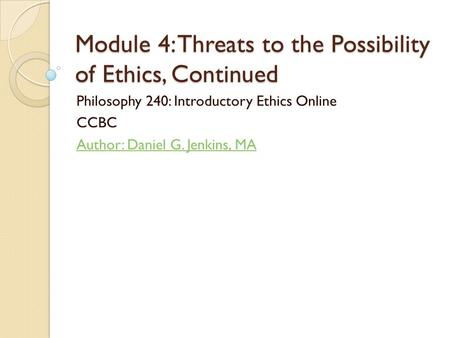 Module 4: Threats to the Possibility of Ethics, Continued