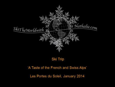 Ski Trip A Taste of the French and Swiss Alps Les Portes du Soleil, January 2014.