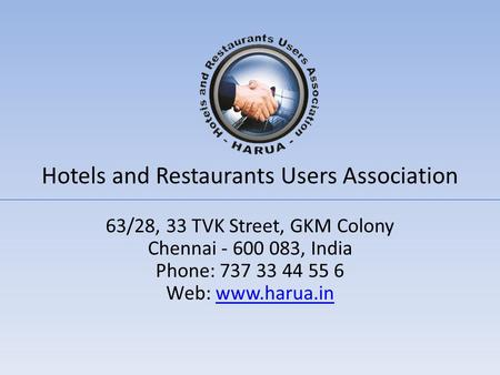 Hotels and Restaurants Users Association 63/28, 33 TVK Street, GKM Colony Chennai - 600 083, India Phone: 737 33 44 55 6 Web: www.harua.inwww.harua.in.