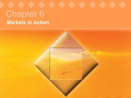 Objectives © Pearson Education, 2005 Markets in Action Chapter 6.