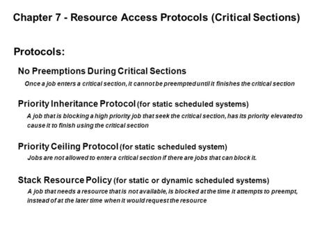 Chapter 7 - Resource Access Protocols (Critical Sections) Protocols: No Preemptions During Critical Sections Once a job enters a critical section, it cannot.