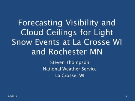 Forecasting Visibility and Cloud Ceilings for Light Snow Events at La Crosse WI and Rochester MN Steven Thompson National Weather Service La Crosse, WI.