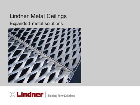 Lindner Metal Ceilings Expanded metal solutions. Company : Lindner | Division : Ceilings | Topic : Expanded metal | Date : 11. June 07 | Page : 2 Expanded.