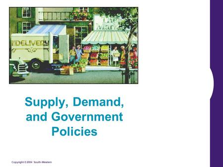 Copyright © 2004 South-Western Supply, Demand, and Government Policies.