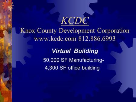 KCDC Knox County Development Corporation www.kcdc.com 812.886.6993 Virtual Building 50,000 SF Manufacturing- 4,300 SF office building.