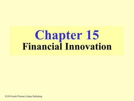 Chapter 15 Financial Innovation ©2000 South-Western College Publishing.