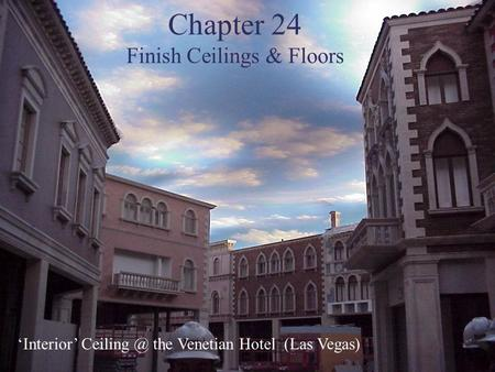 Chapter 24 Finish Ceilings & Floors