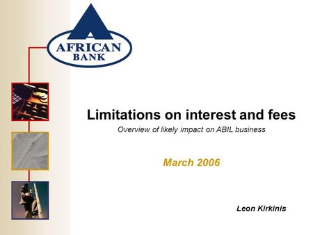 Limitations on interest and fees Overview of likely impact on ABIL business March 2006 Leon Kirkinis.