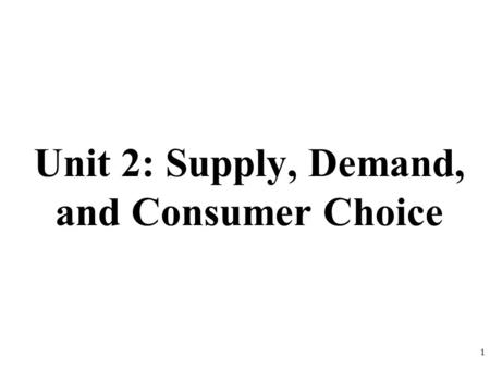 Unit 2: Supply, Demand, and Consumer Choice 1. REMEMBER THE STEPS! 2.