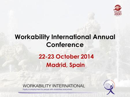 Workability International Annual Conference 22-23 October 2014 Madrid, Spain.