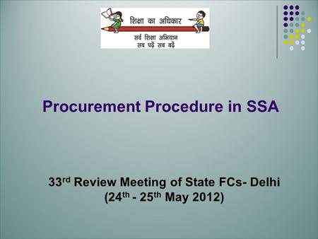 Procurement Procedure in SSA 33 rd Review Meeting of State FCs- Delhi (24 th - 25 th May 2012)