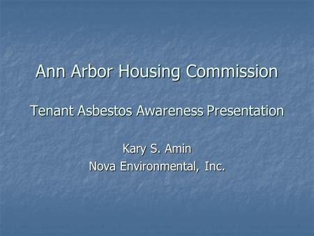Ann Arbor Housing Commission Tenant Asbestos Awareness Presentation Kary S. Amin Nova Environmental, Inc.