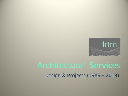 Trim Architectural Services Design & Projects (1989 – 2013)