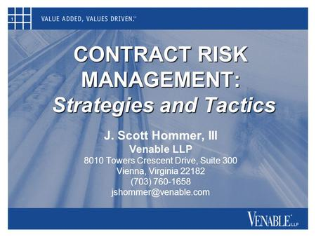 1 CONTRACT RISK MANAGEMENT: Strategies and Tactics J. Scott Hommer, III Venable LLP 8010 Towers Crescent Drive, Suite 300 Vienna, Virginia 22182 (703)