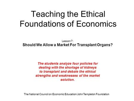 The National Council on Economic Education/John Templeton Foundation Teaching the Ethical Foundations of Economics Lesson 7: Should We Allow a Market For.