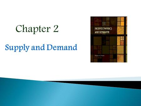 Chapter 2 Supply and Demand. Supply and Demand Curves Equilibrium Quantity and Price Adjustment to Equilibrium Some Welfare Properties of Equilibrium.