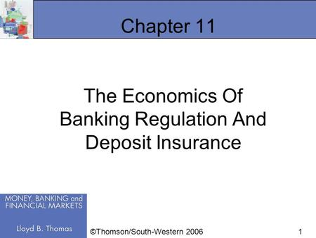 1 Chapter 11 The Economics Of Banking Regulation And Deposit Insurance ©Thomson/South-Western 2006.