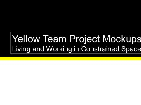 Yellow Team Project Mockups Living and Working in Constrained Space.