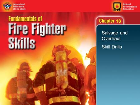 18 Salvage and Overhaul Skill Drills. 2 Objectives (1 of 4) Perform the one-fire fighter salvage cover fold. Perform the two-fire fighter salvage cover.