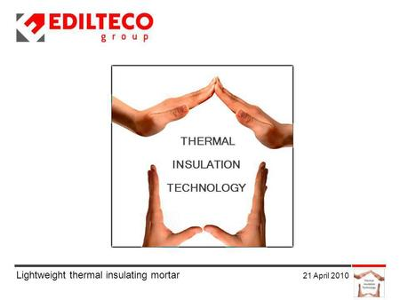 Lightweight thermal insulating mortar 21 April 2010 THERMAL INSULATION TECHNOLOGY.