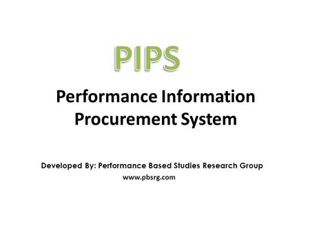 Developed By: Performance Based Studies Research Group www.pbsrg.com Performance Information Procurement System.