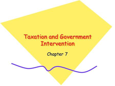 Taxation and Government Intervention Chapter 7. Taxation and Government For government to provide goods and services such as national defense, social.
