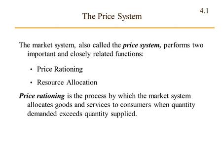 The Price System The market system, also called the price system, performs two important and closely related functions: Price Rationing Resource Allocation.