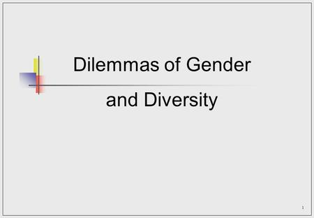 1 Dilemmas of Gender and Diversity. 2 Orientation The diversity challenge - consequences for leadership of treatment of gender More women in leadership.
