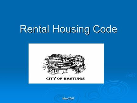 May 2007 Rental Housing Code Contacts Dawn West - Code Enforcement Inspector/Rental Housing Inspector Dawn West - Code Enforcement Inspector/Rental Housing.