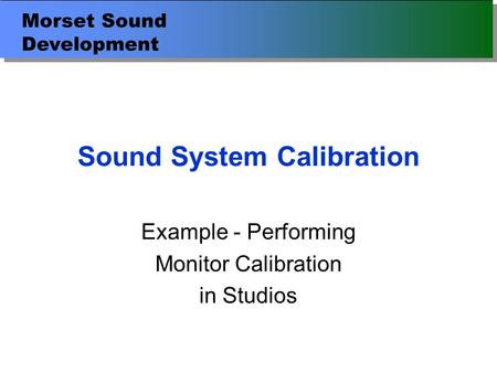 Morset Sound Development Sound System Calibration Example - Performing Monitor Calibration in Studios.