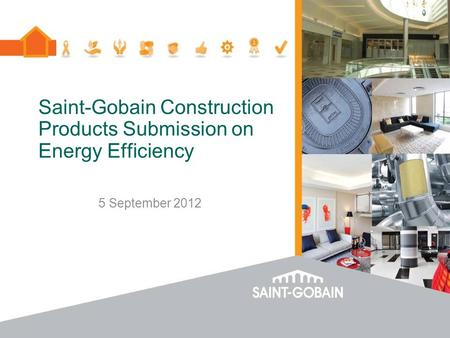 Saint-Gobain Construction Products Submission on Energy Efficiency 5 September 2012.