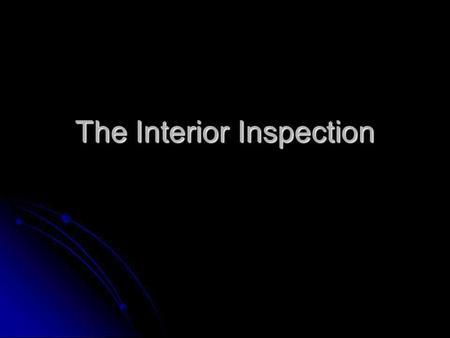 The Interior Inspection. Things to Observe: 1. Walls, ceilings, floors 2. Stairways, balconies & railings 3. Counters, cabinets & trim 4. Safety glazing.