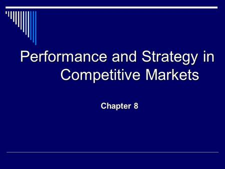 Performance and Strategy in Competitive Markets Chapter 8.