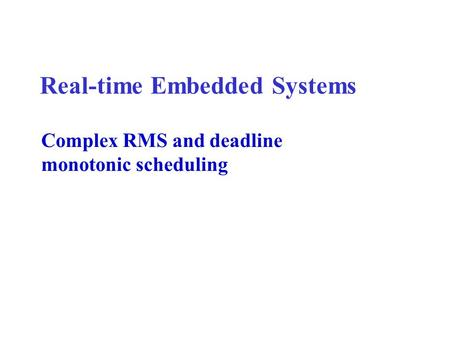 Real-time Embedded Systems Complex RMS and deadline monotonic scheduling.