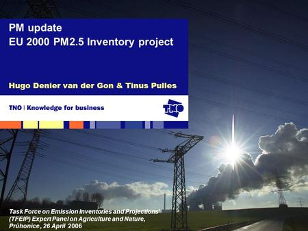 Hugo Denier van der Gon & Tinus Pulles PM update EU 2000 PM2.5 Inventory project Task Force on Emission Inventories and Projections' (TFEIP) Expert Panel.