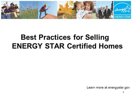 Best Practices for Selling ENERGY STAR Certified Homes Learn more at energystar.gov 1.