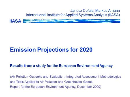 IIASA Janusz Cofala, Markus Amann International Institute for Applied Systems Analysis (IIASA) Emission Projections for 2020 Results from a study for the.