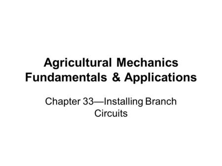 Agricultural Mechanics Fundamentals & Applications Chapter 33Installing Branch Circuits.