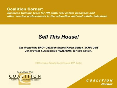 C O A L I T I O N Corner Coalition Corner: Business training tools for HR staff, real estate licensees and other service professionals in the relocation.
