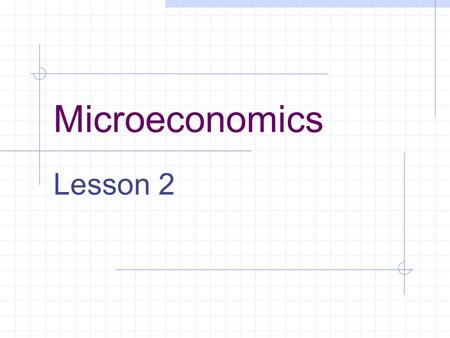 Microeconomics Lesson 2. Topics 1. Homework 2. Review Supply and Demand 3. Floors and Ceilings 4. Elasticity 5. Consumer Choice.