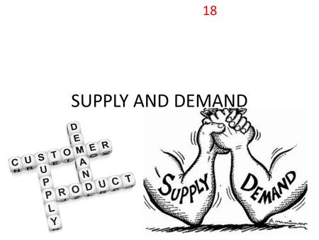 SUPPLY AND DEMAND 18. Combining Supply and Demand How do supply and demand create balance in the marketplace? What are differences between a market in.