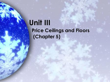 Unit III Price Ceilings and Floors (Chapter 5). In this chapter, look for the answers to these questions: eWhat are price ceilings and price floors? What.