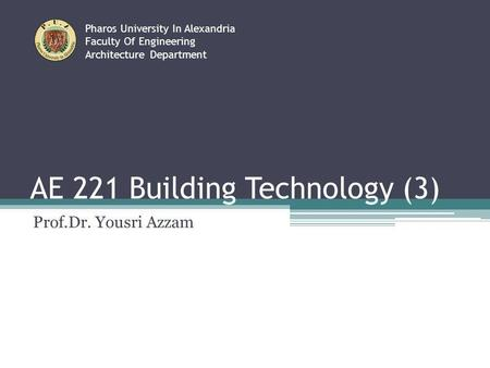 AE 221 Building Technology (3) Prof.Dr. Yousri Azzam Pharos University In Alexandria Faculty Of Engineering Architecture Department.