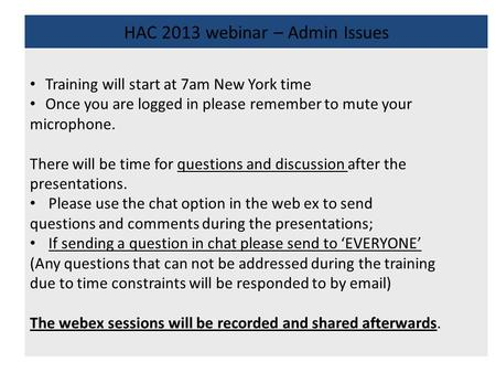 HAC 2013 webinar – Admin Issues Training will start at 7am New York time Once you are logged in please remember to mute your microphone. There will be.