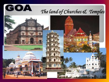 The land of Churches & Temples. The land of Diverse Culture.