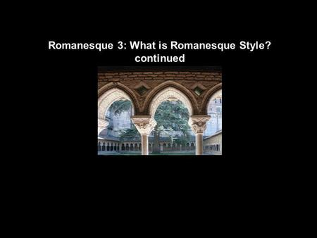 Romanesque 3: What is Romanesque Style? continued.