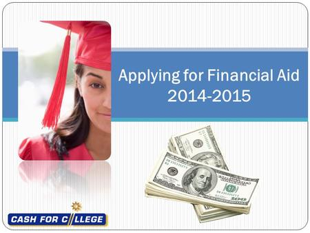 Applying for Financial Aid 2014-2015. Complete ONLINE or turn in paper Evaluation BEFORE you leave! Location and Date Write Clearly! Scholarship Rules.