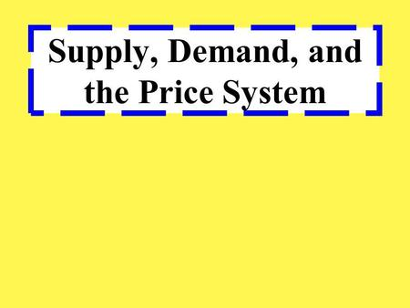 Supply, Demand, and the Price System. Quick Review – the following information should be in your notes already.